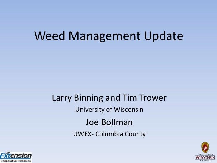 Weed Management Update  Larry Binning and Tim Trower       University of Wisconsin          Joe Bollman       UWEX- Columb...