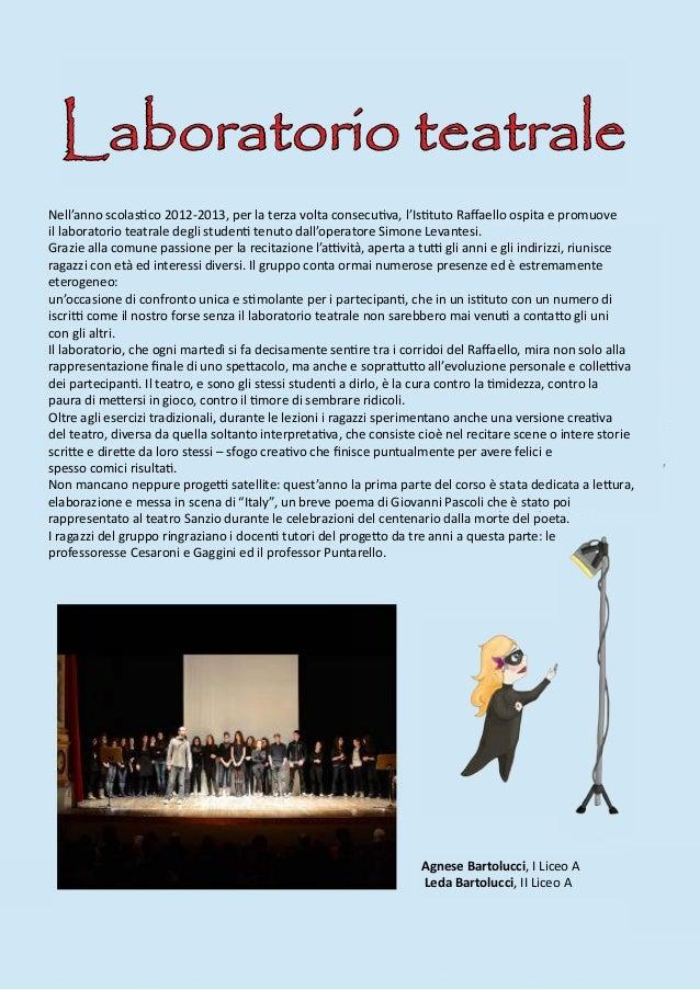 Laboratorio teatraleNell'anno scolastico 2012-2013, per la terza volta consecutiva, l'Istituto Raffaello ospita e promuove...