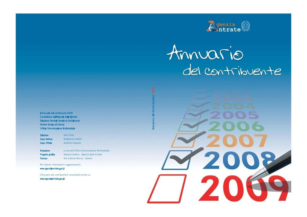 L'Annuario del contribuente è stato stampato in 200.000 copie e distribuito gratuitamente, fino ad esaurimento, tramite gl...
