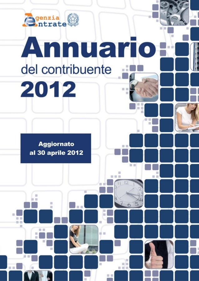 ANNUARIO DEL CONTRIBUENTE 2012L'Annuario del contribuente 2012è pubblicato dallAgenzia delle EntrateSettore ComunicazioneU...