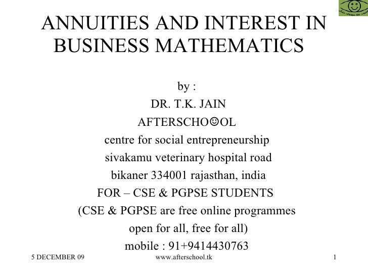 ANNUITIES AND INTEREST IN BUSINESS MATHEMATICS  <ul><ul><li>by :  </li></ul></ul><ul><ul><li>DR. T.K. JAIN </li></ul></ul>...