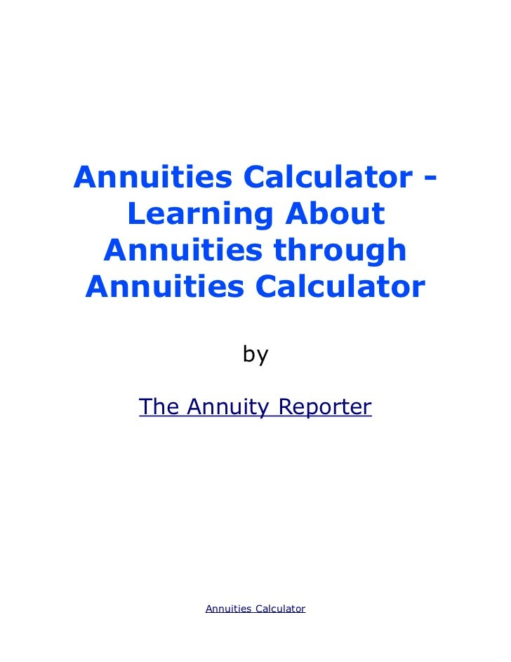 Annuities Calculator -   Learning About  Annuities through Annuities Calculator               by   The Annuity Reporter   ...