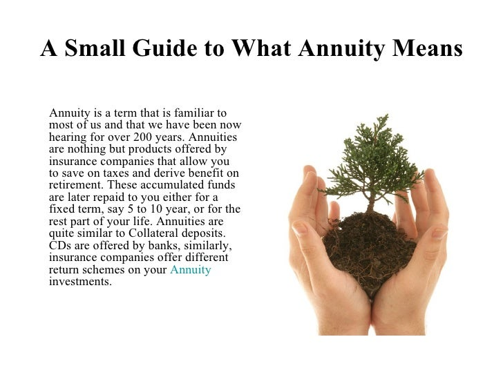 A Small Guide to What Annuity Means <ul><li>Annuity is a term that is familiar to most of us and that we have been now hea...