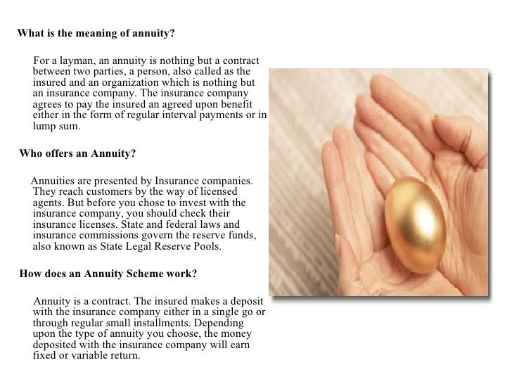 <ul><li>What is the meaning of annuity? </li></ul><ul><li>For a layman, an annuity is nothing but a contract between two p...