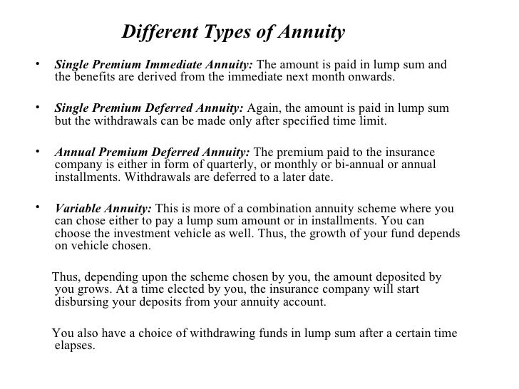 Different Types of Annuity <ul><li>Single Premium Immediate Annuity:  The amount is paid in lump sum and the benefits are ...