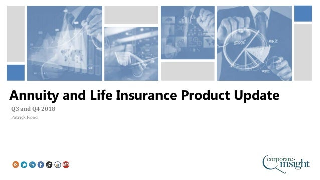 Annuity and Life Insurance Product Update Q3 and Q4 2018 Patrick Flood