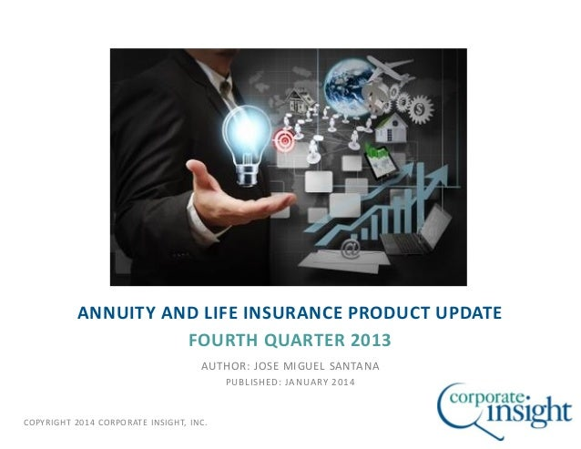 ANNUITY AND LIFE INSURANCE PRODUCT UPDATE FOURTH QUARTER 2013 AUTHOR: JOSE MIGUEL SANTANA PUBLISHED: JANUARY 2014  COPYRIG...