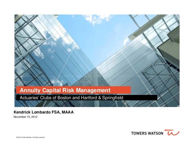 Annuity Capital Risk Management      Actuaries' Clubs of Boston and Hartford & SpringfieldKendrick Lombardo FSA, MAAANovem...