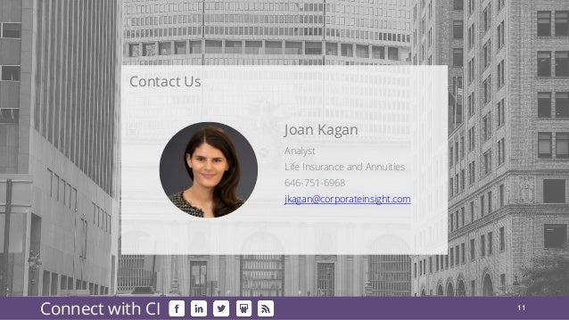 11 Connect with CI Analyst Life Insurance and Annuities 646-751-6968 jkagan@corporateinsight.com Joan Kagan Contact Us
