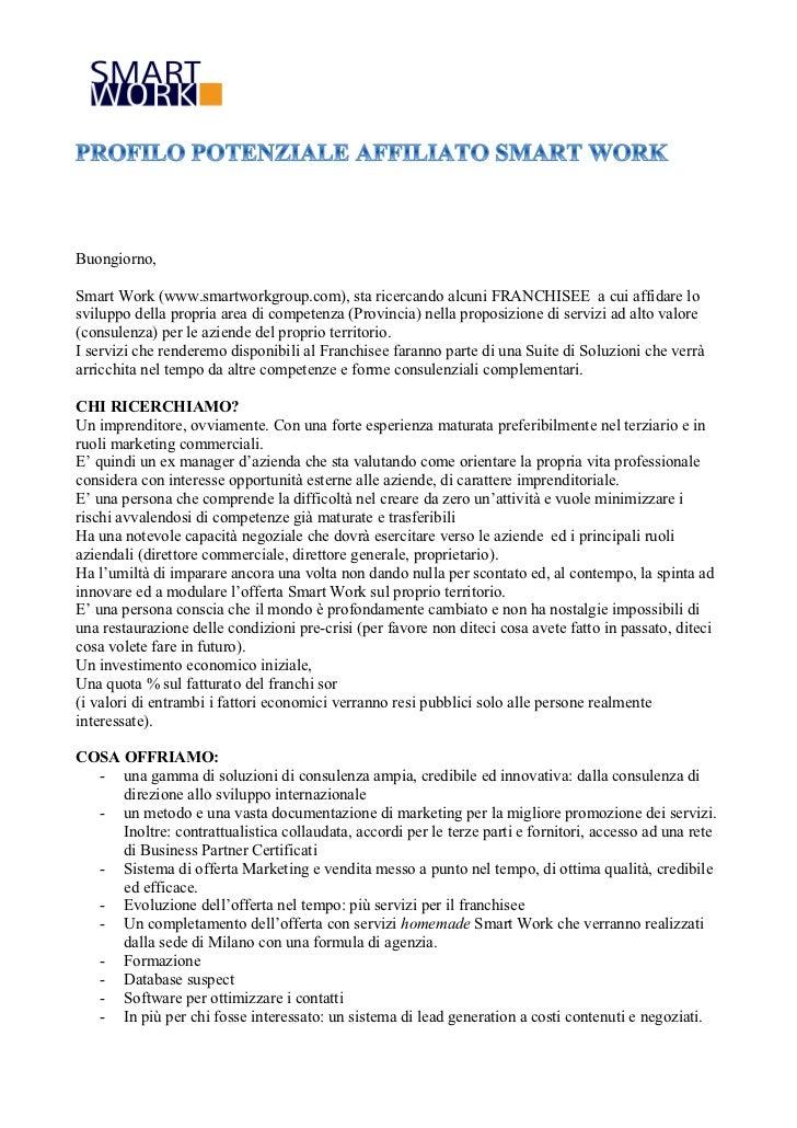 Buongiorno,Smart Work (www.smartworkgroup.com), sta ricercando alcuni FRANCHISEE a cui affidare losviluppo della propria a...