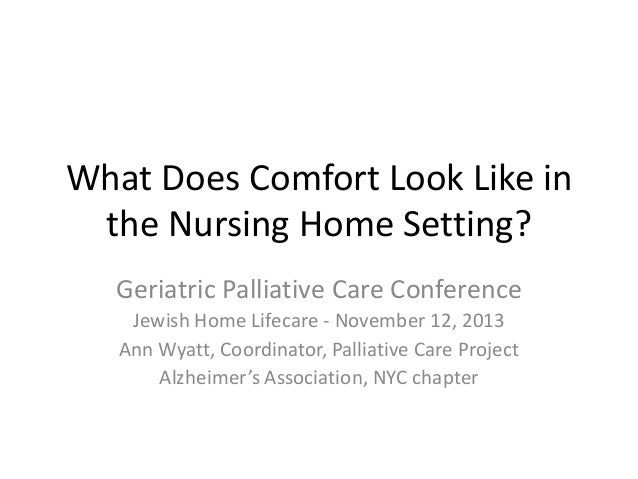 What Does Comfort Look Like in the Nursing Home Setting? Geriatric Palliative Care Conference Jewish Home Lifecare - Novem...