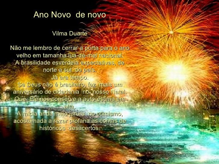 Ano Novo  de novo Vilma Duarte Não me lembro de cerrar a porta para o ano velho em tamanha lua-de-mel nacional. A brasilid...