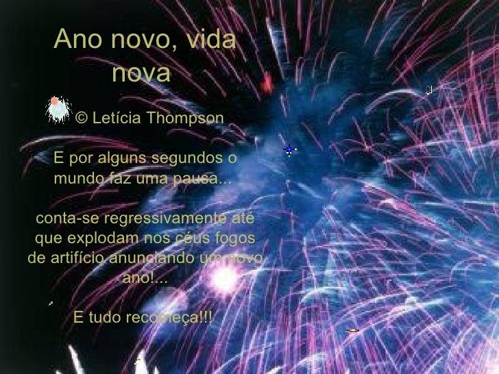 Ano novo, vida nova   © Letícia Thompson E por alguns segundos o mundo faz uma pausa...  conta-se regressivamente até qu...