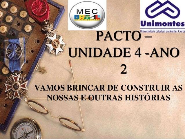 PACTO – UNIDADE 4 -ANO 2 VAMOS BRINCAR DE CONSTRUIR AS NOSSAS E OUTRAS HISTÓRIAS