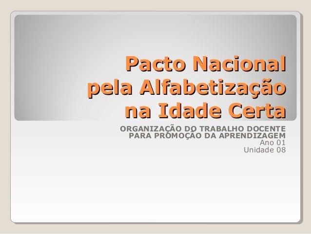 Pacto Nacional pela Alfabetização na Idade Certa ORGANIZAÇÃO DO TRABALHO DOCENTE PARA PROMOÇÃO DA APRENDIZAGEM Ano 01 Unid...