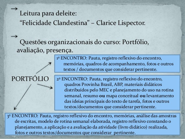 """Leitura para deleite: """"Felicidade Clandestina"""" – Clarice Lispector. Questões organizacionais do curso: Portfólio, avaliaçã..."""
