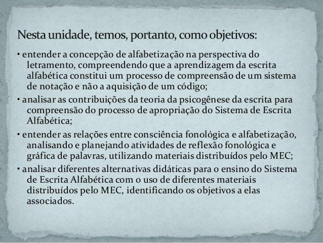 • entender a concepção de alfabetização na perspectiva do letramento, compreendendo que a aprendizagem da escrita alfabéti...