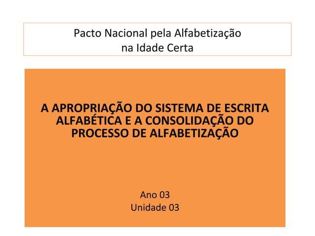 Pacto Nacional pela Alfabetização              na Idade CertaA APROPRIAÇÃO DO SISTEMA DE ESCRITA   ALFABÉTICA E A CONSOLID...