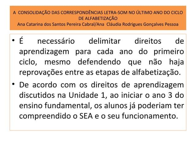 A CONSOLIDAÇÃO DAS CORRESPONDÊNCIAS LETRA-SOM NO ÚLTIMO ANO DO CICLO                                DE ALFABETIZAÇÃO  Ana ...