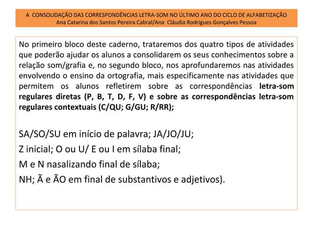 A CONSOLIDAÇÃO DAS CORRESPONDÊNCIAS LETRA-SOM NO ÚLTIMO ANO DO CICLO DE ALFABETIZAÇÃO           Ana Catarina dos Santos Pe...