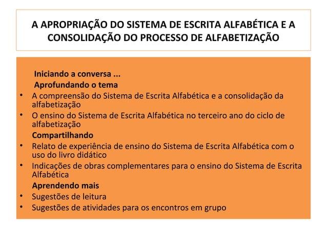 A APROPRIAÇÃO DO SISTEMA DE ESCRITA ALFABÉTICA E A       CONSOLIDAÇÃO DO PROCESSO DE ALFABETIZAÇÃO     Iniciando a convers...