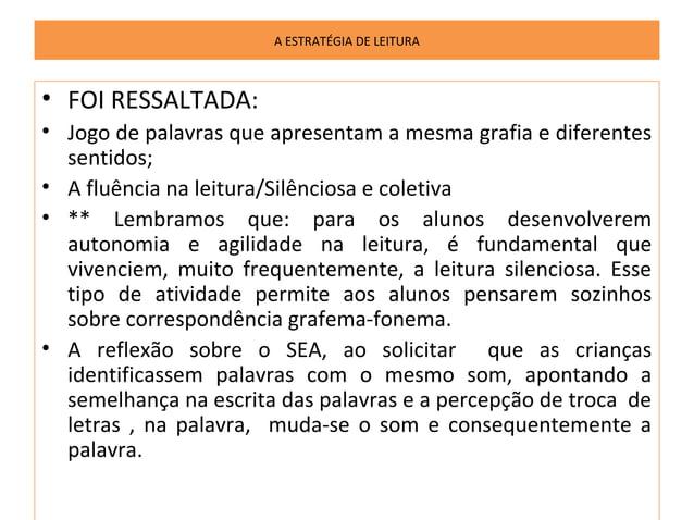 A ESTRATÉGIA DE LEITURA• FOI RESSALTADA:• Jogo de palavras que apresentam a mesma grafia e diferentes  sentidos;• A fluênc...