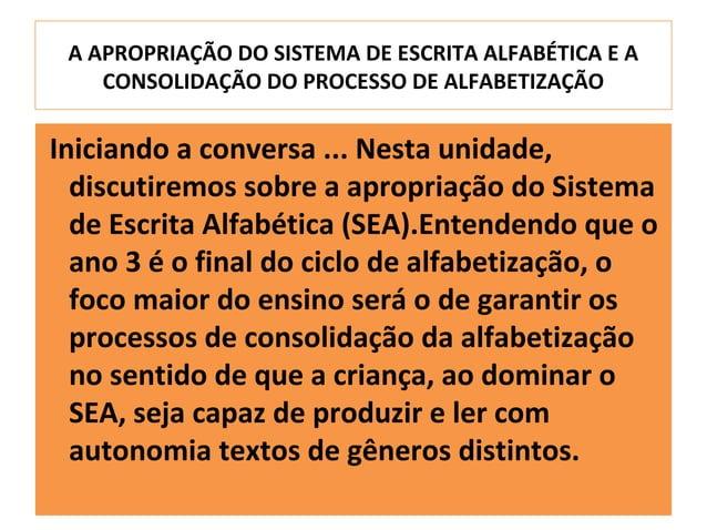 A APROPRIAÇÃO DO SISTEMA DE ESCRITA ALFABÉTICA E A    CONSOLIDAÇÃO DO PROCESSO DE ALFABETIZAÇÃOIniciando a conversa ... Ne...