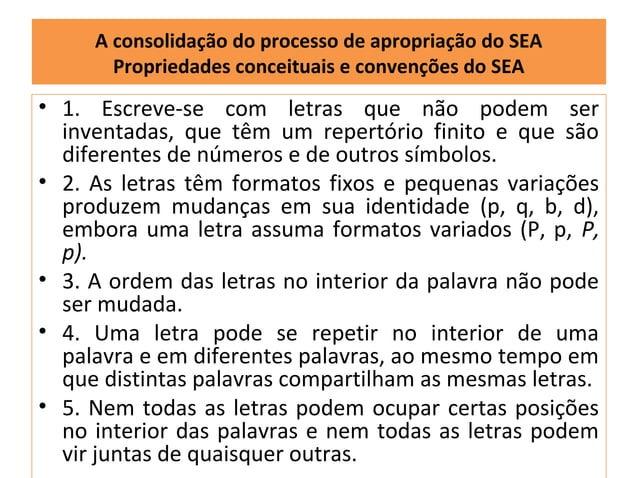 A consolidação do processo de apropriação do SEA       Propriedades conceituais e convenções do SEA• 1. Escreve-se com let...