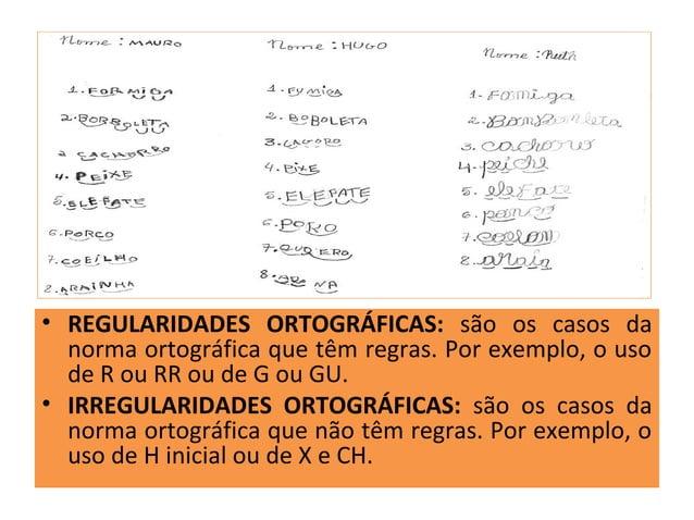 • REGULARIDADES ORTOGRÁFICAS: são os casos da  norma ortográfica que têm regras. Por exemplo, o uso  de R ou RR ou de G ou...