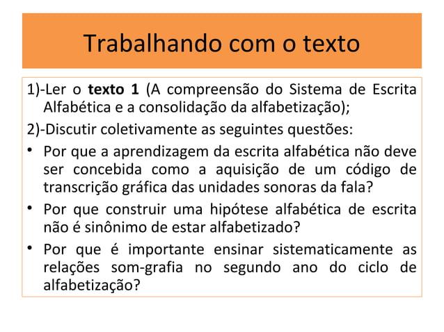 Trabalhando com o texto1)-Ler o texto 1 (A compreensão do Sistema de Escrita   Alfabética e a consolidação da alfabetizaçã...