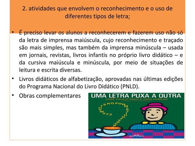 2. atividades que envolvem o reconhecimento e o uso de                    diferentes tipos de letra;• É preciso levar os a...