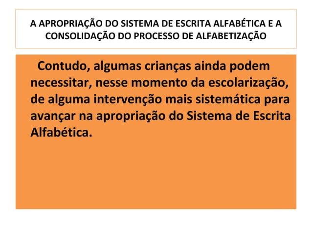 A APROPRIAÇÃO DO SISTEMA DE ESCRITA ALFABÉTICA E A   CONSOLIDAÇÃO DO PROCESSO DE ALFABETIZAÇÃO Contudo, algumas crianças a...