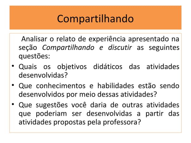 Compartilhando   Analisar o relato de experiência apresentado na  seção Compartilhando e discutir as seguintes  questões:•...