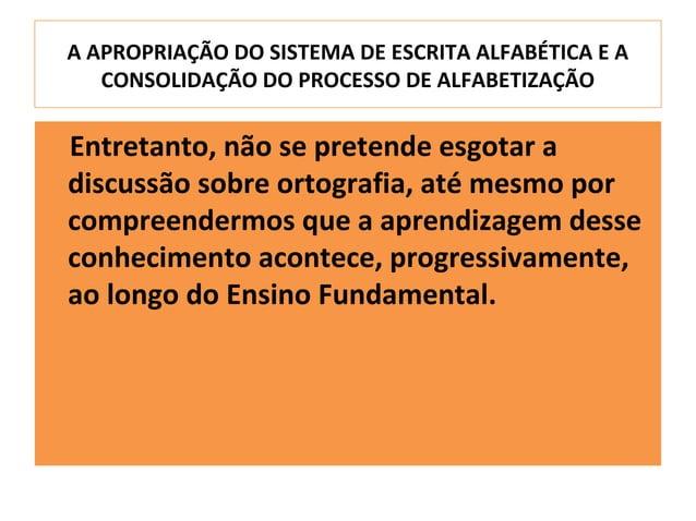 A APROPRIAÇÃO DO SISTEMA DE ESCRITA ALFABÉTICA E A   CONSOLIDAÇÃO DO PROCESSO DE ALFABETIZAÇÃOEntretanto, não se pretende ...