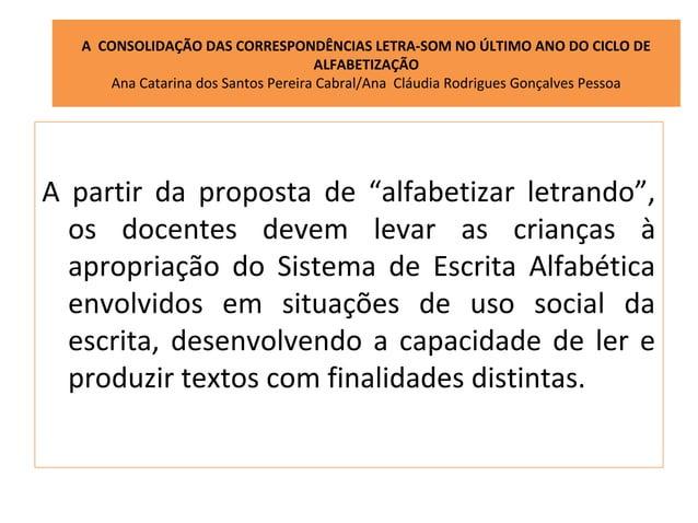A CONSOLIDAÇÃO DAS CORRESPONDÊNCIAS LETRA-SOM NO ÚLTIMO ANO DO CICLO DE                                     ALFABETIZAÇÃO ...