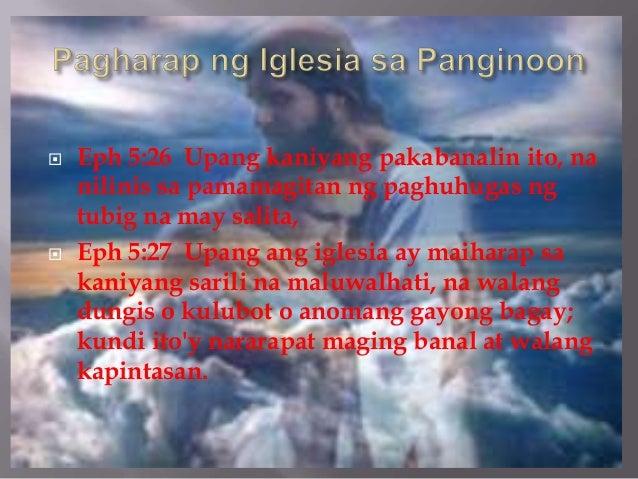  Eph 5:26 Upang kaniyang pakabanalin ito, na nilinis sa pamamagitan ng paghuhugas ng tubig na may salita,  Eph 5:27 Upan...