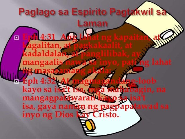  Eph 4:31 Ang lahat ng kapaitan, at kagalitan, at pagkakaalit, at kadaldalan, at panglilibak, ay mangaalis nawa sa inyo, ...