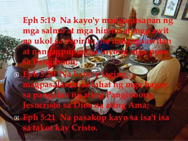  Eph 5:19 Na kayo'y mangagusapan ng mga salmo at mga himno at mga awit na ukol sa espiritu, na nangagaawitan at nangagpup...