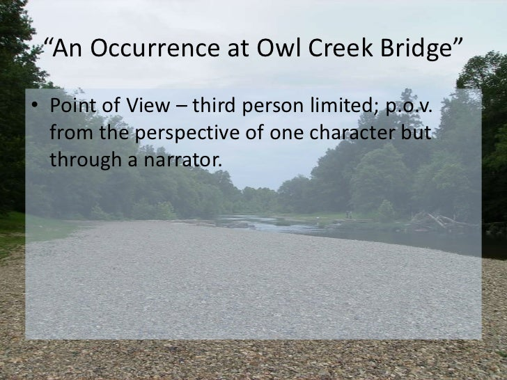 "critical essays on an occurrence at owl creek bridge The ""an occurrence at owl creek bridge"" and other civil war stories community note includes chapter-by-chapter summary and analysis, character list, theme list, historical context, author."