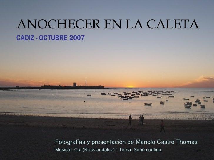 ANOCHECER EN LA CALETA CADIZ - OCTUBRE  2007 Fotografías y presentación de Manolo Castro Thomas Musica:  Cai (Rock andaluz...