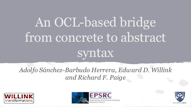 An OCL-based bridge from concrete to abstract syntax Adolfo Sánchez-Barbudo Herrera, Edward D. Willink and Richard F. Paige