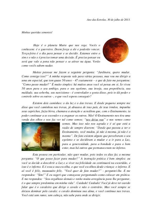 Ano das Estrelas, 30 de julho de 2013. Minhas queridas sementes! Hoje é o planeta Marte que nos rege. Vocês o conhecem: é ...