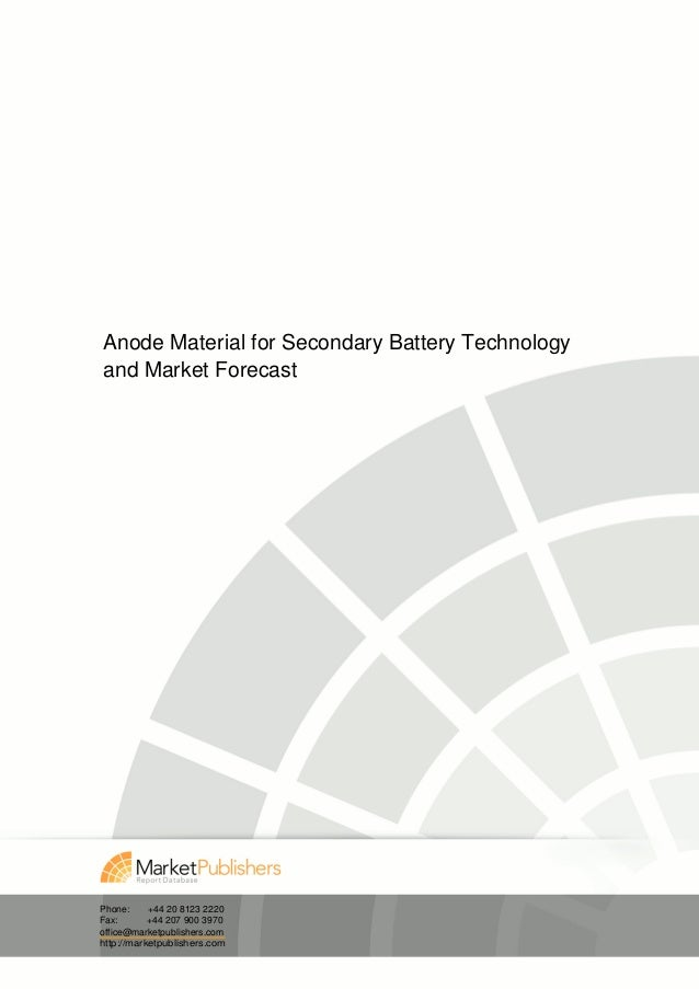 Anode Material for Secondary Battery Technologyand Market ForecastPhone:     +44 20 8123 2220Fax:       +44 207 900 3970of...