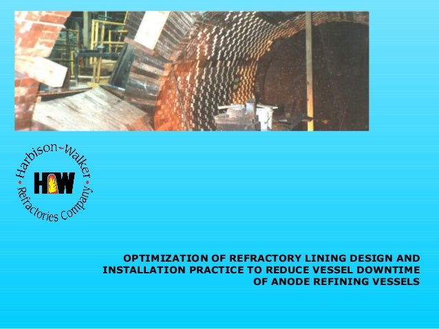 OPTIMIZATION OF REFRACTORY LINING DESIGN AND INSTALLATION PRACTICE TO REDUCE VESSEL DOWNTIME OF ANODE REFINING VESSELS