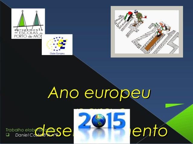 Ano europeuAno europeu para opara o desenvolvimentodesenvolvimentoTrabalho elaborado por: q Daniel Costa 8ºA nº9