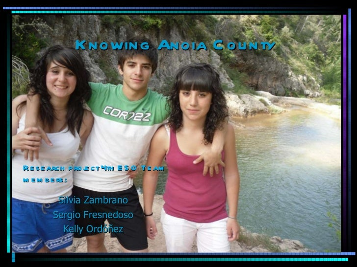 Knowing Anoia County Silvia Zambrano Sergio Fresnedoso Kelly Ordóñez Research project 4th ESO Team members:
