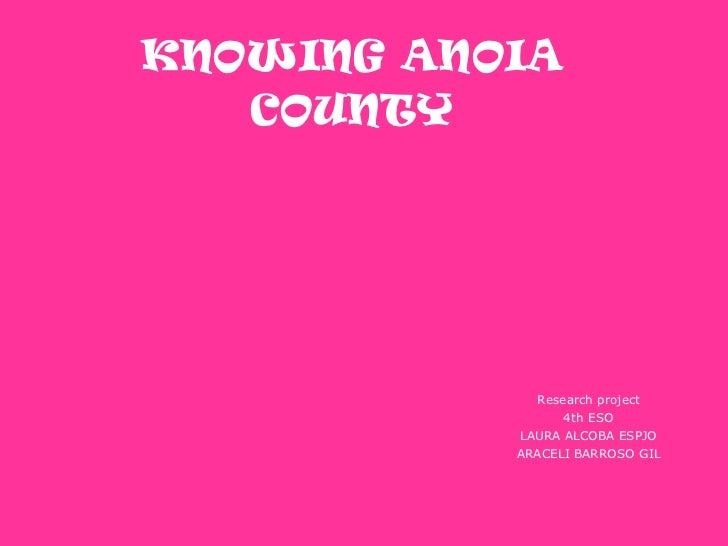 KNOWING ANOIA COUNTY Research project 4th ESO LAURA ALCOBA ESPJO ARACELI BARROSO GIL