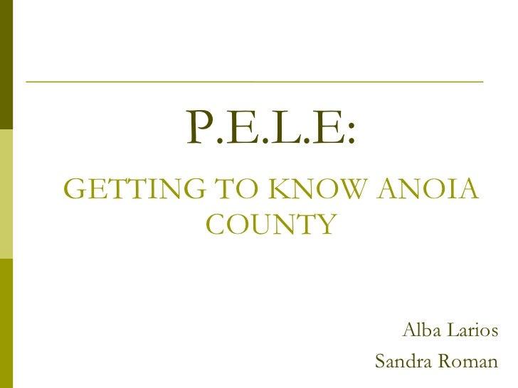 GETTING TO KNOW ANOIA COUNTY Alba Larios Sandra Roman P.E.L.E: