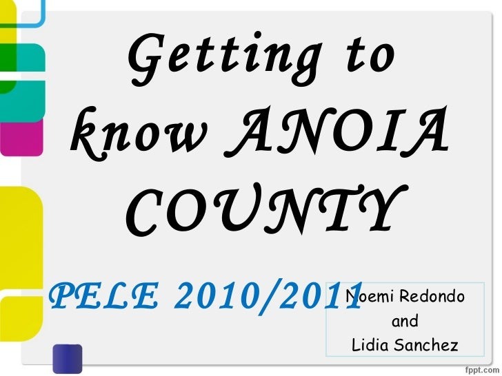 Getting to know  ANOIA COUNTY Noemi Redondo and Lidia Sanchez PELE 2010/2011