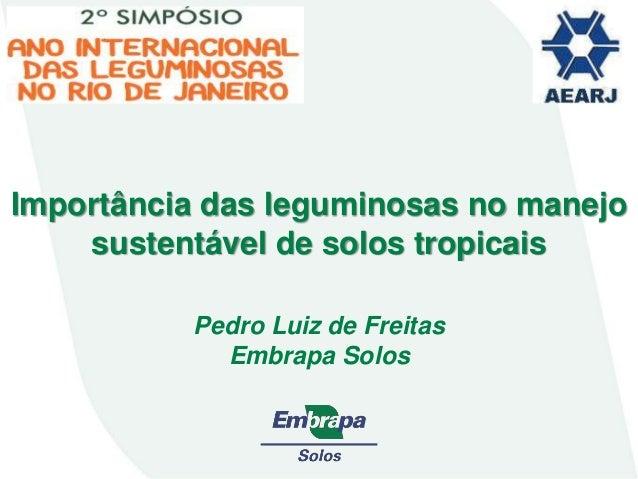 Importância das leguminosas no manejo sustentável de solos tropicais Pedro Luiz de Freitas Embrapa Solos